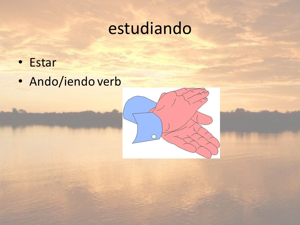 estudiando Estar Ando/iendo verb