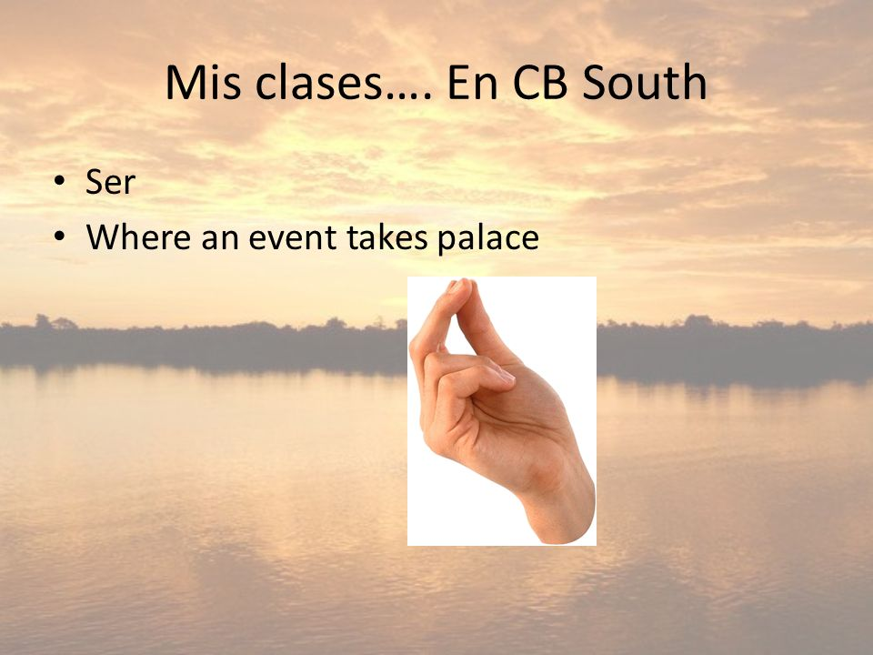 Mis clases…. En CB South Ser Where an event takes palace