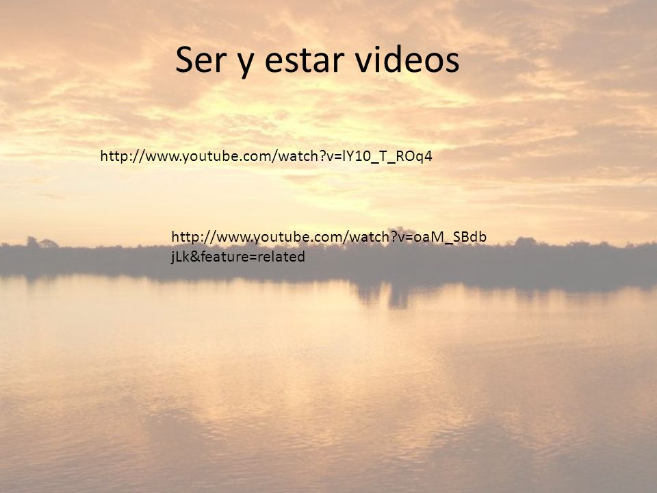 Ser y estar videos http://www.youtube.com/watch v=lY10_T_ROq4