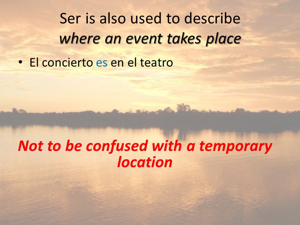 Ser is also used to describe where an event takes place