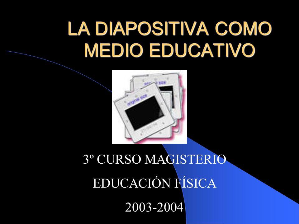LA DIAPOSITIVA COMO MEDIO EDUCATIVO