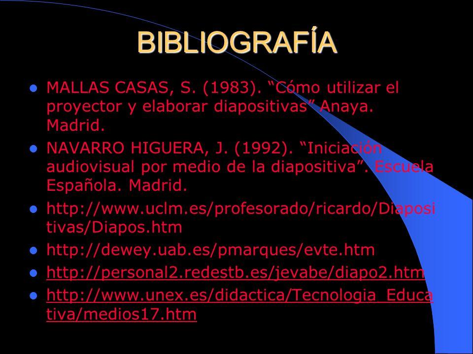 BIBLIOGRAFÍA MALLAS CASAS, S. (1983). Cómo utilizar el proyector y elaborar diapositivas Anaya. Madrid.