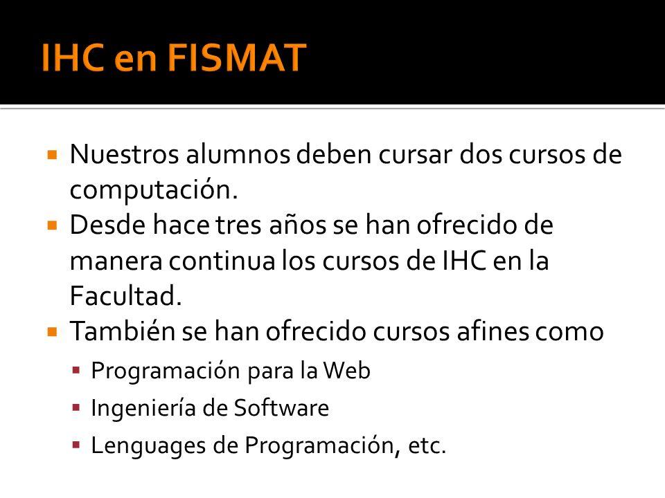 IHC en FISMAT Nuestros alumnos deben cursar dos cursos de computación.