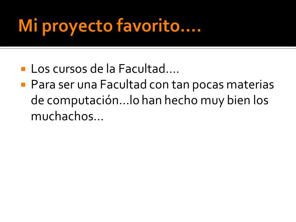 Mi proyecto favorito…. Los cursos de la Facultad….
