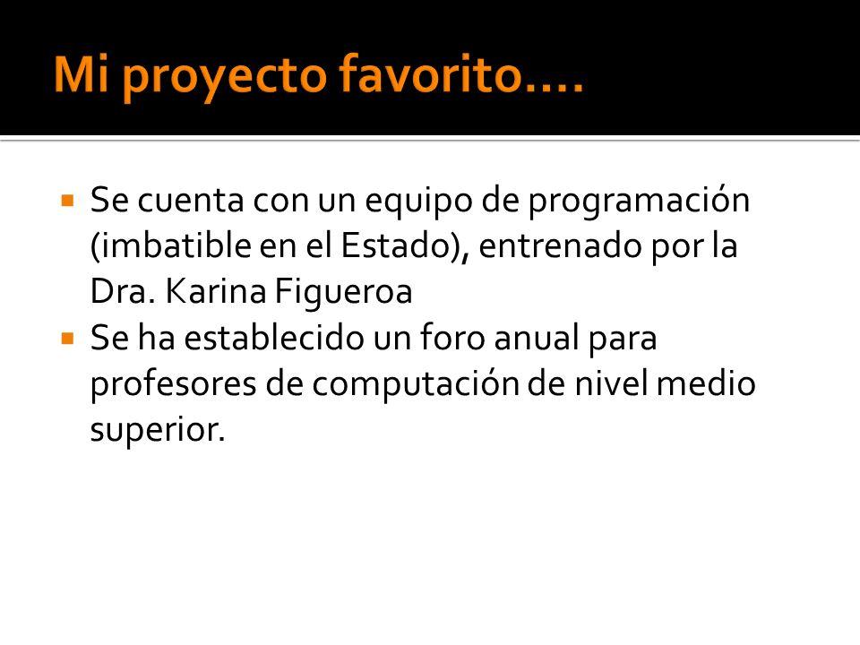 Mi proyecto favorito…. Se cuenta con un equipo de programación (imbatible en el Estado), entrenado por la Dra. Karina Figueroa.