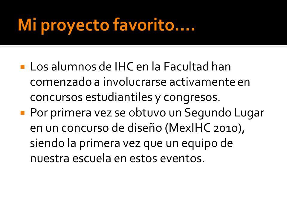 Mi proyecto favorito…. Los alumnos de IHC en la Facultad han comenzado a involucrarse activamente en concursos estudiantiles y congresos.