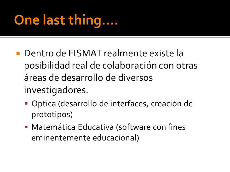 One last thing…. Dentro de FISMAT realmente existe la posibilidad real de colaboración con otras áreas de desarrollo de diversos investigadores.