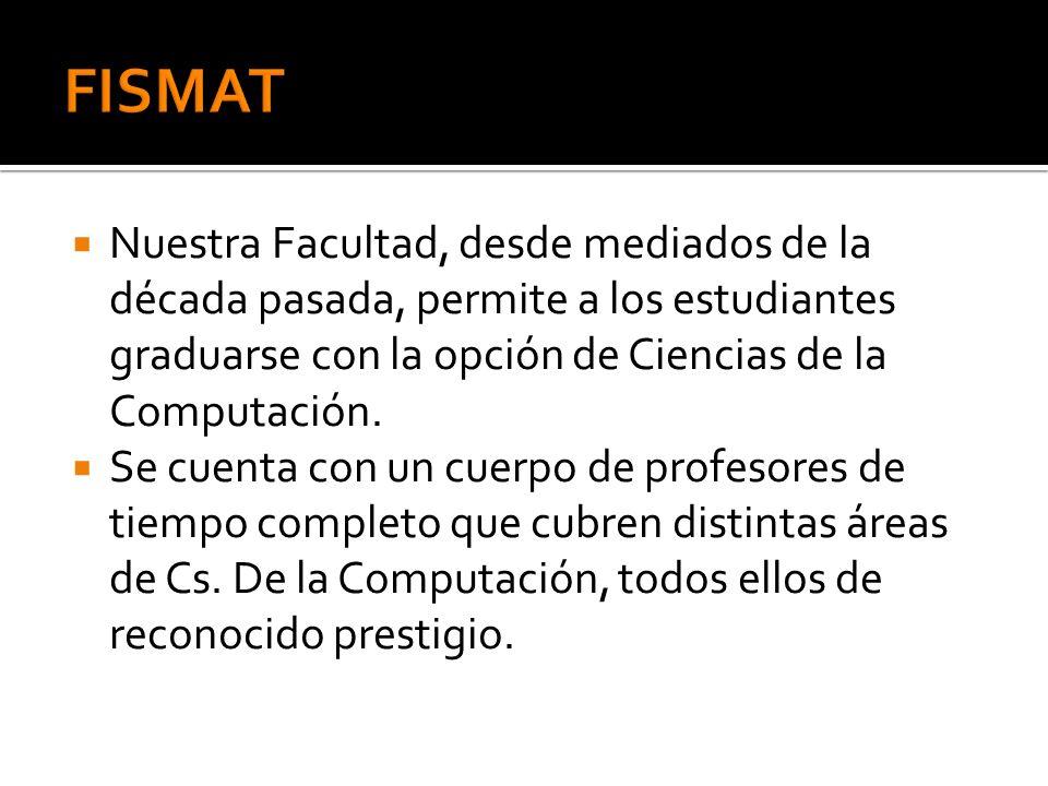 FISMAT Nuestra Facultad, desde mediados de la década pasada, permite a los estudiantes graduarse con la opción de Ciencias de la Computación.