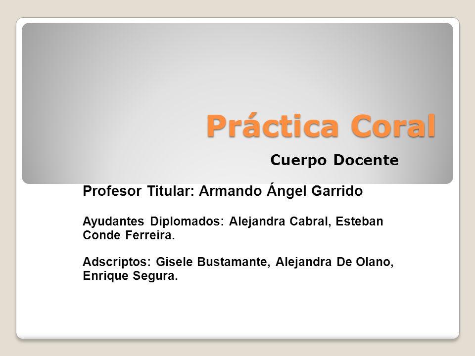 Práctica Coral Cuerpo Docente Profesor Titular: Armando Ángel Garrido