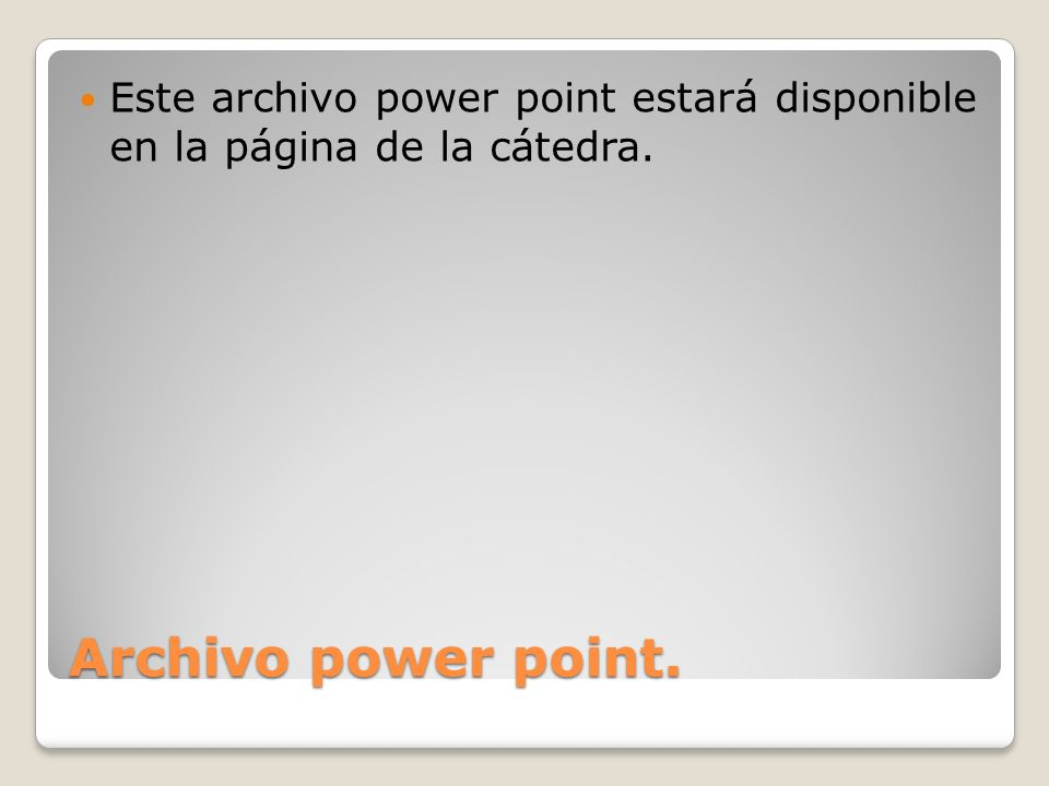 Este archivo power point estará disponible en la página de la cátedra.