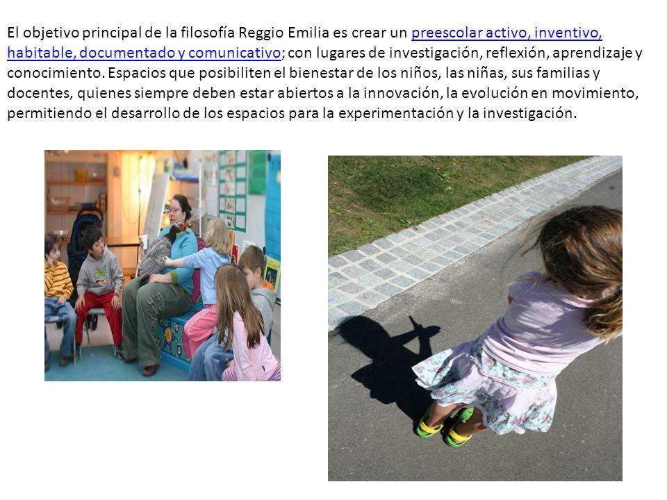 El objetivo principal de la filosofía Reggio Emilia es crear un preescolar activo, inventivo, habitable, documentado y comunicativo; con lugares de investigación, reflexión, aprendizaje y conocimiento.