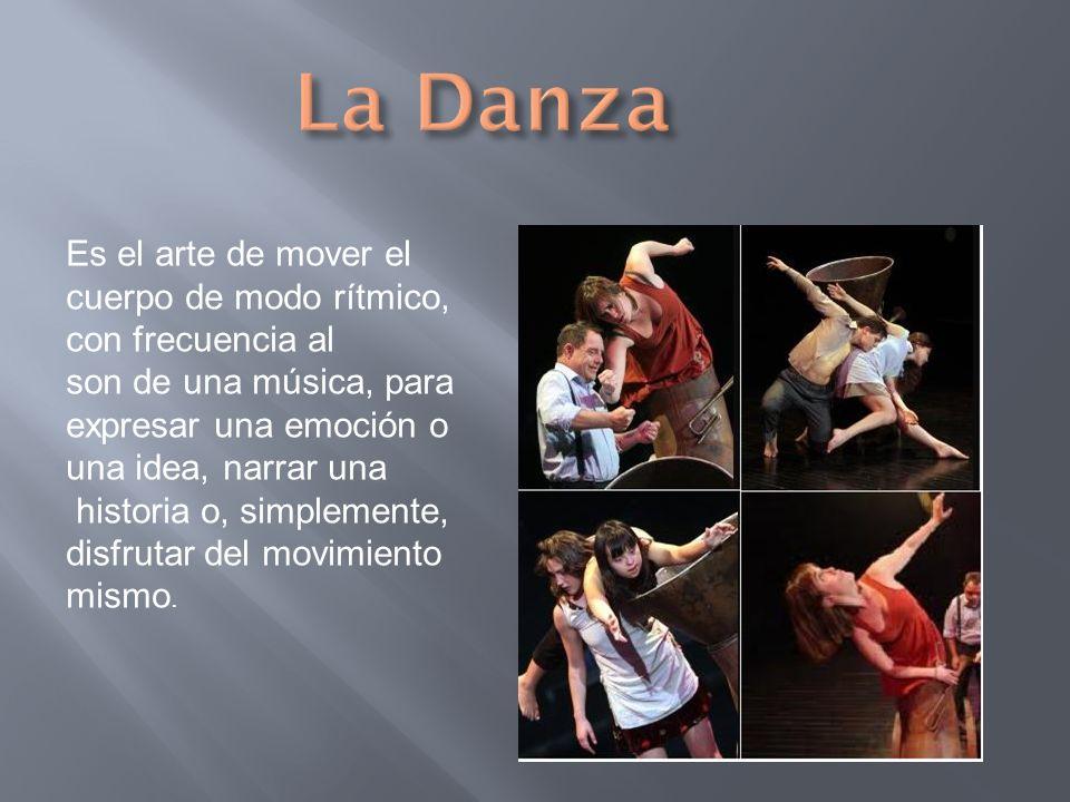 La Danza Es el arte de mover el cuerpo de modo rítmico, con frecuencia al. son de una música, para expresar una emoción o una idea, narrar una.