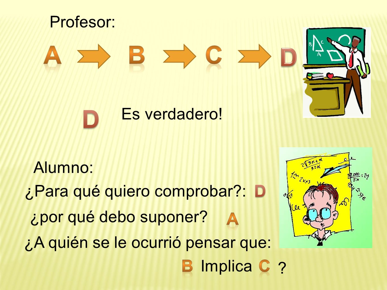 A B c D D D A B c Profesor: Es verdadero! Alumno:
