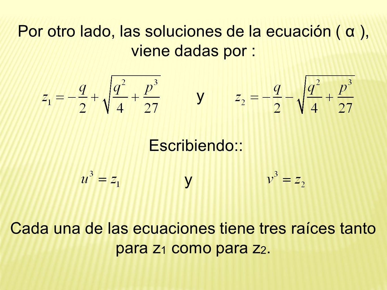 Por otro lado, las soluciones de la ecuación ( α ), viene dadas por :