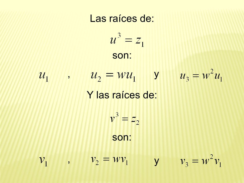 Las raíces de: son: , y Y las raíces de: son: , y