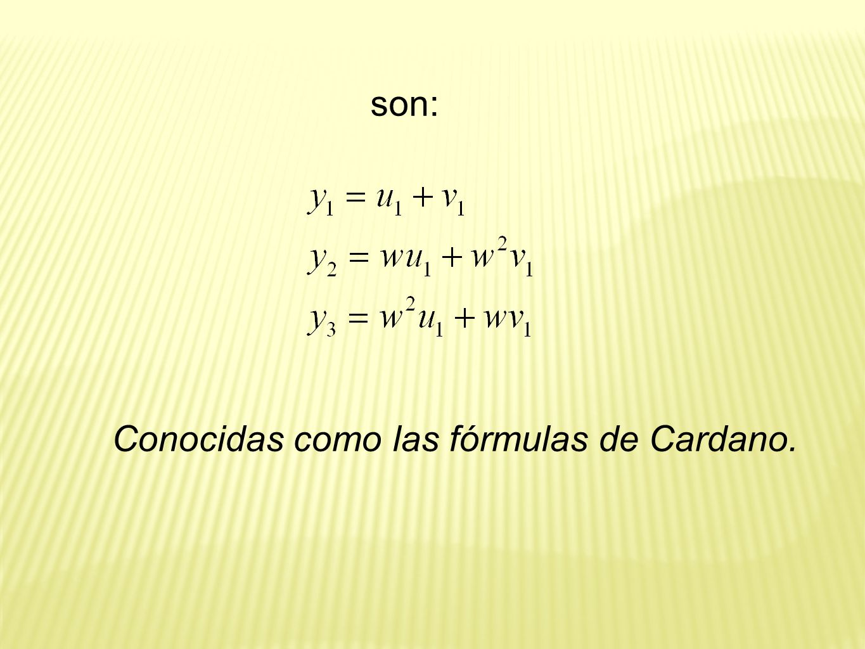 Conocidas como las fórmulas de Cardano.