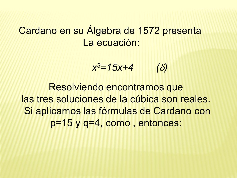 Cardano en su Álgebra de 1572 presenta La ecuación: