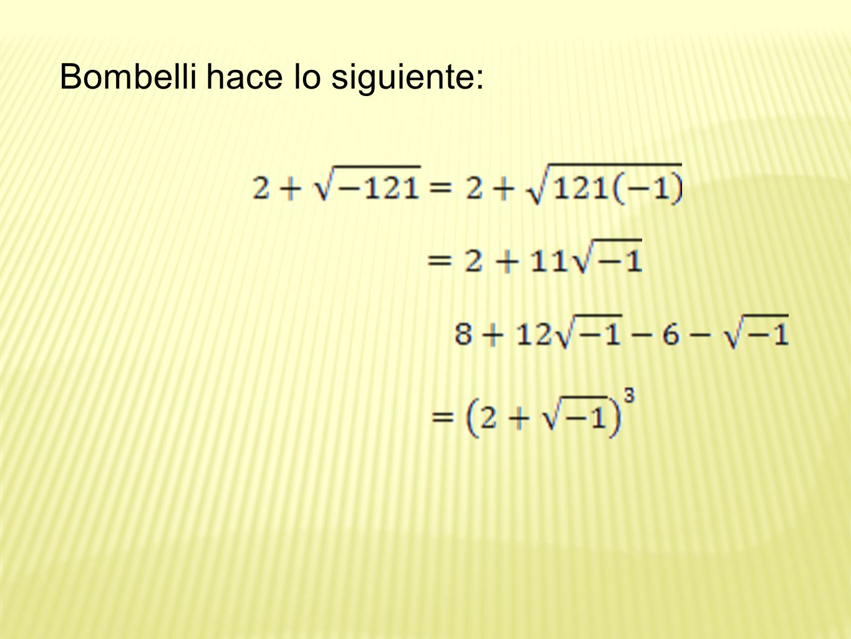 Bombelli hace lo siguiente: