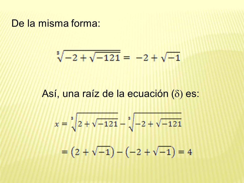 Así, una raíz de la ecuación (d) es: