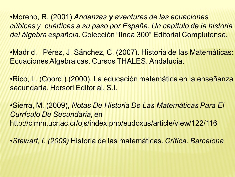 Moreno, R. (2001) Andanzas y aventuras de las ecuaciones cúbicas y cuárticas a su paso por España. Un capítulo de la historia del álgebra española. Colección línea 300 Editorial Complutense.