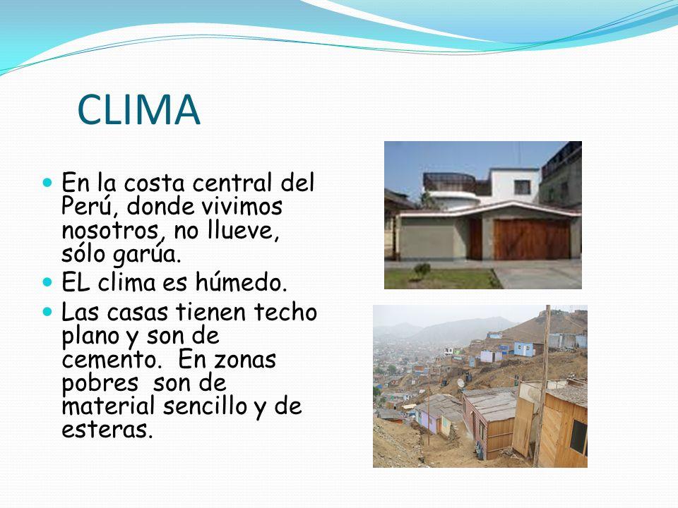CLIMAEn la costa central del Perú, donde vivimos nosotros, no llueve, sólo garúa. EL clima es húmedo.