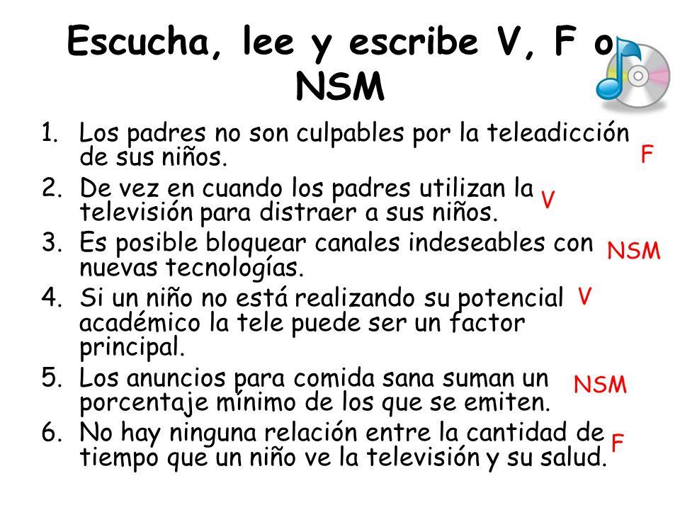 Escucha, lee y escribe V, F o NSM