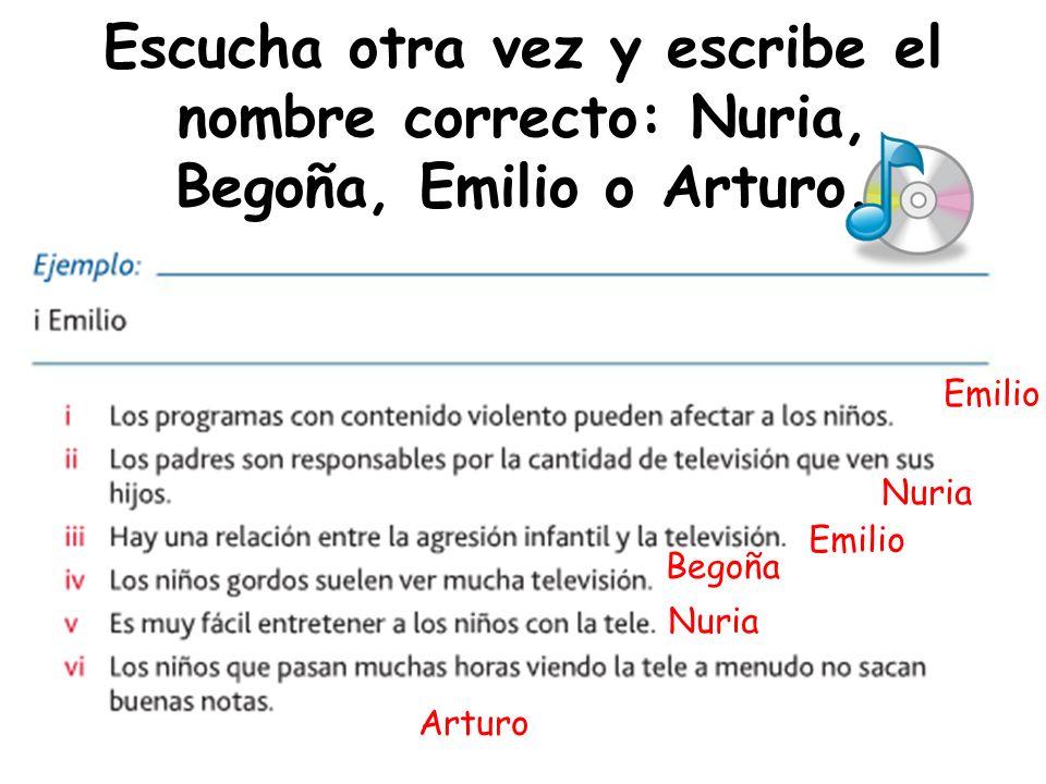 Escucha otra vez y escribe el nombre correcto: Nuria, Begoña, Emilio o Arturo.