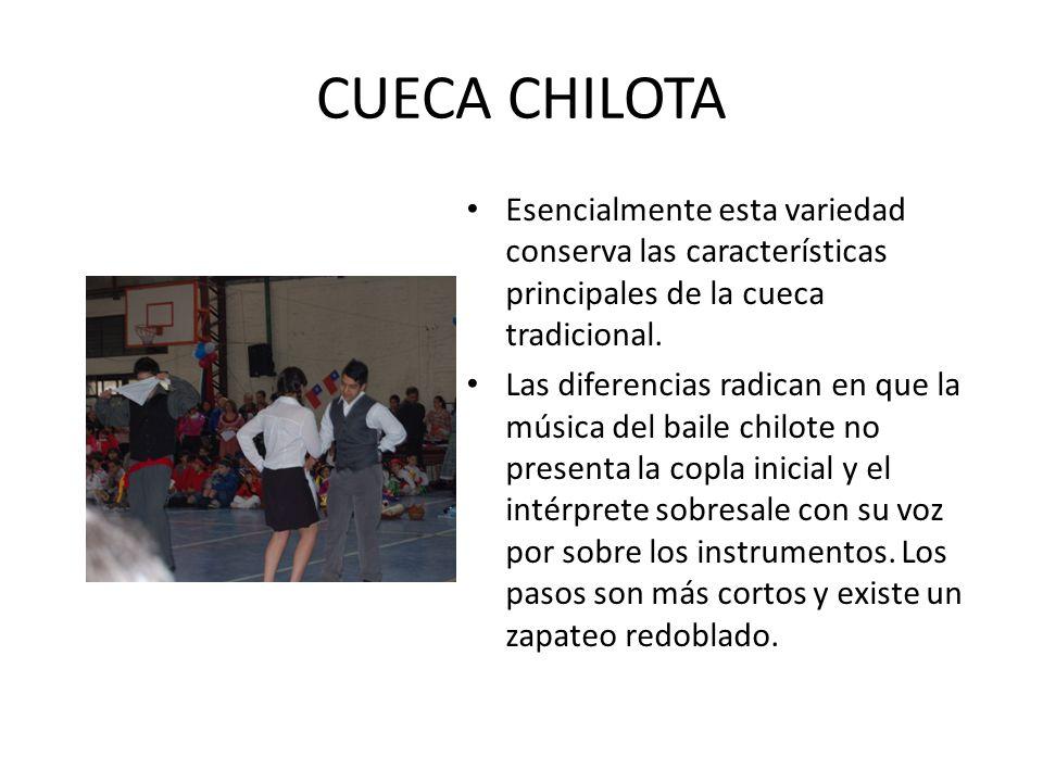 CUECA CHILOTA Esencialmente esta variedad conserva las características principales de la cueca tradicional.