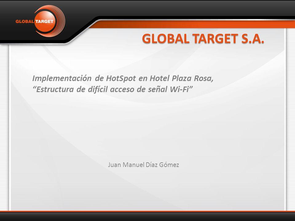 GLOBAL TARGET S.A. Implementación de HotSpot en Hotel Plaza Rosa,