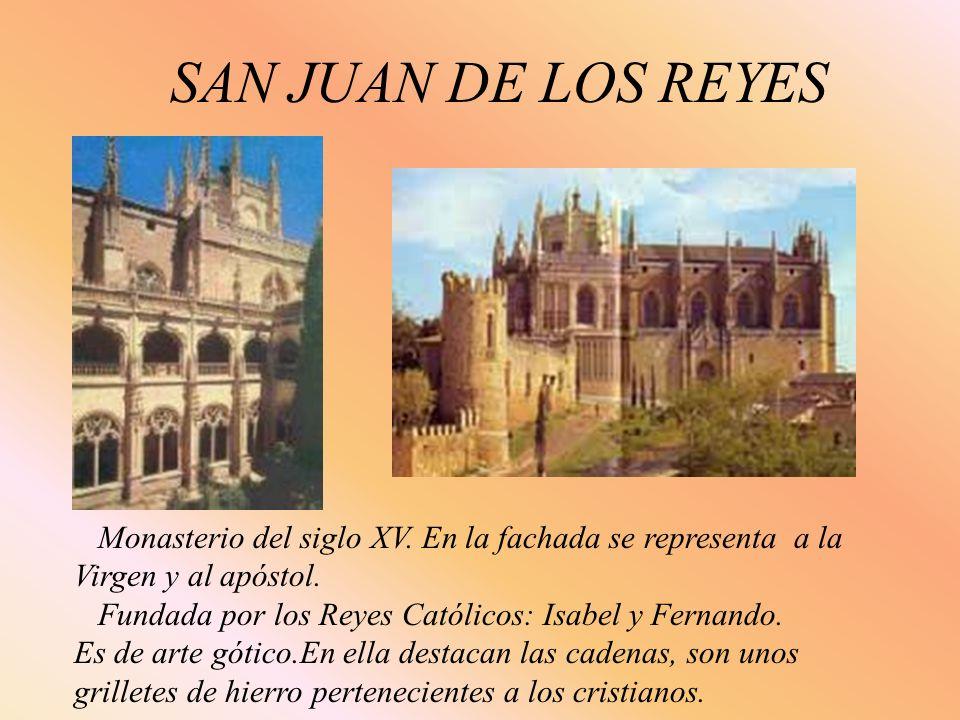 SAN JUAN DE LOS REYES Monasterio del siglo XV. En la fachada se representa a la Virgen y al apóstol.