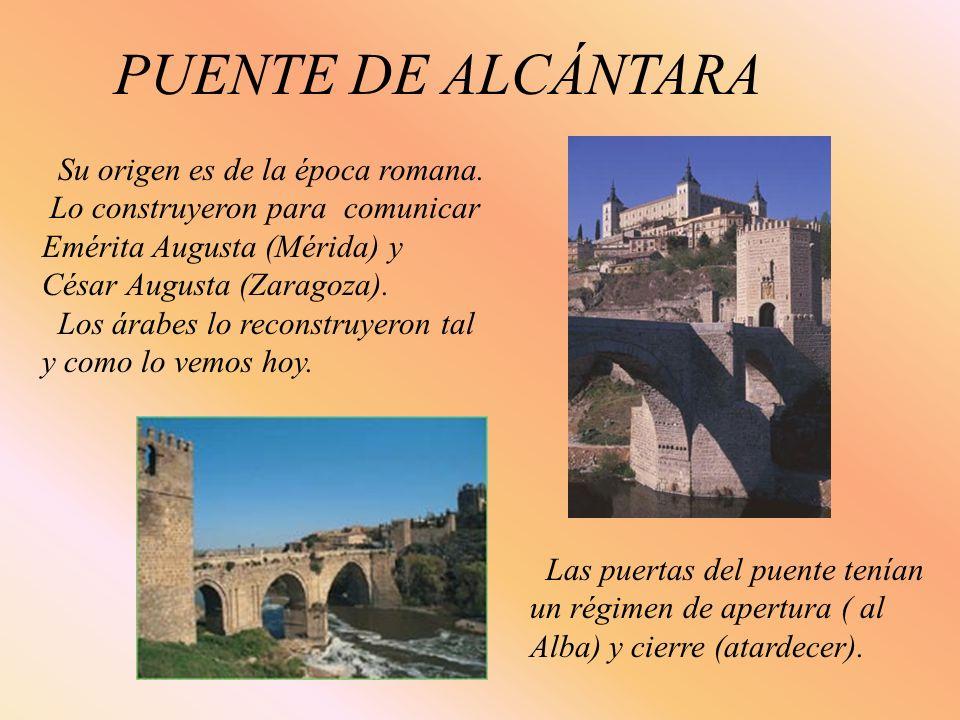 PUENTE DE ALCÁNTARA Su origen es de la época romana.