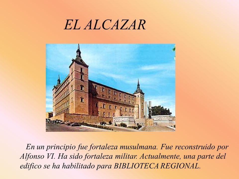 EL ALCAZAREn un principio fue fortaleza musulmana. Fue reconstruido por. Alfonso VI. Ha sido fortaleza militar. Actualmente, una parte del.