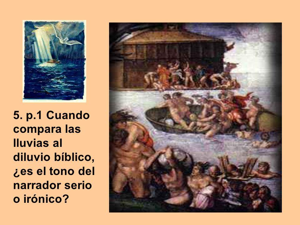 5. p.1 Cuando compara las lluvias al diluvio bíblico, ¿es el tono del narrador serio o irónico