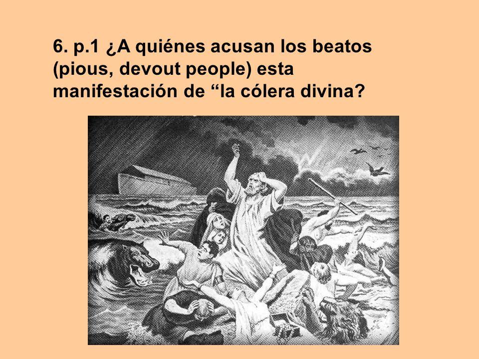 6. p.1 ¿A quiénes acusan los beatos (pious, devout people) esta manifestación de la cólera divina