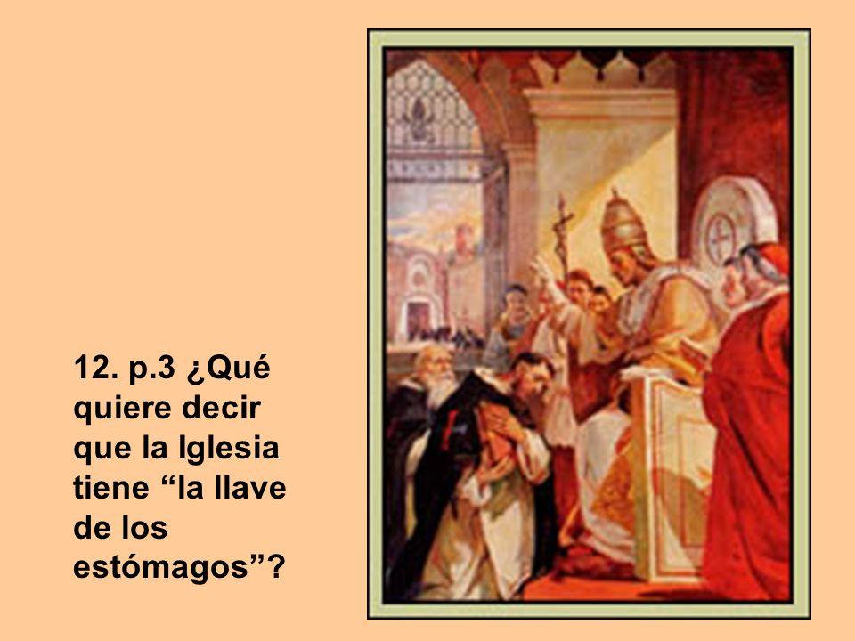 12. p.3 ¿Qué quiere decir que la Iglesia tiene la llave de los estómagos
