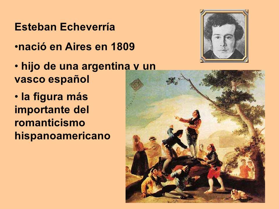 Esteban Echeverría nació en Aires en 1809. hijo de una argentina y un vasco español.