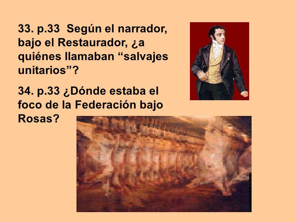 33. p.33 Según el narrador, bajo el Restaurador, ¿a quiénes llamaban salvajes unitarios