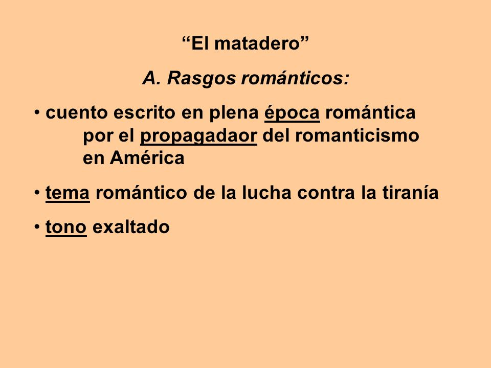 El matadero A. Rasgos románticos: cuento escrito en plena época romántica por el propagadaor del romanticismo en América.