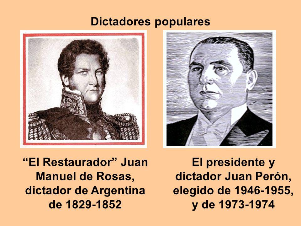 Dictadores populares El Restaurador Juan Manuel de Rosas, dictador de Argentina de 1829-1852.