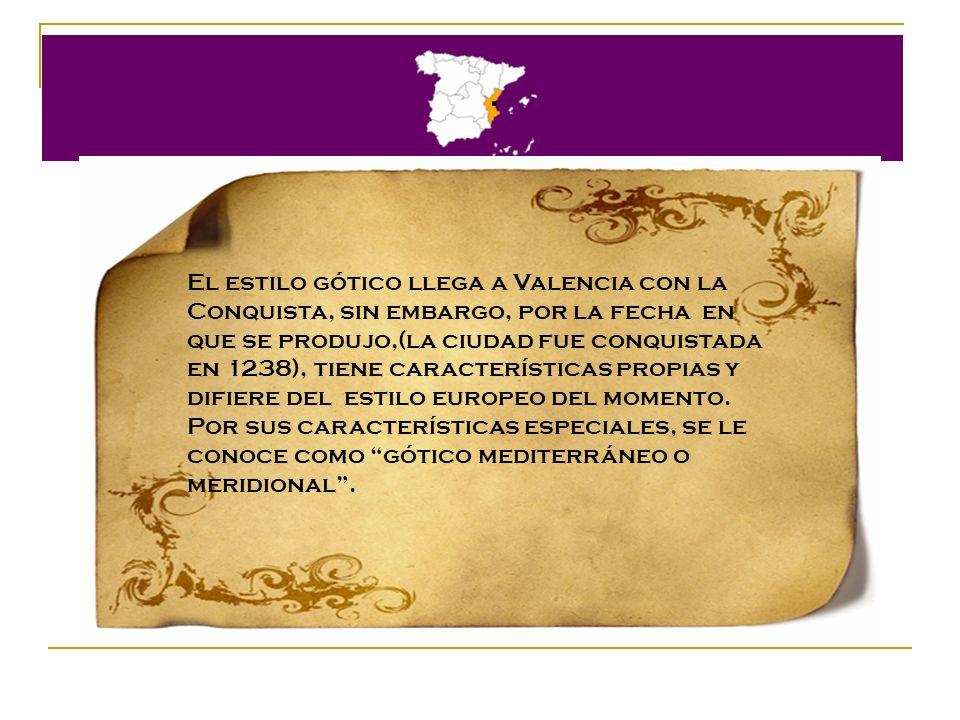 . El estilo gótico llega a Valencia con la Conquista, sin embargo, por la fecha en que se produjo,(la ciudad fue conquistada.