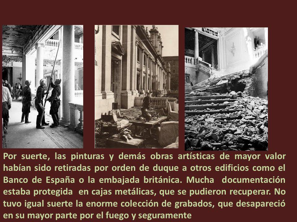 Por suerte, las pinturas y demás obras artísticas de mayor valor habían sido retiradas por orden de duque a otros edificios como el Banco de España o la embajada británica.