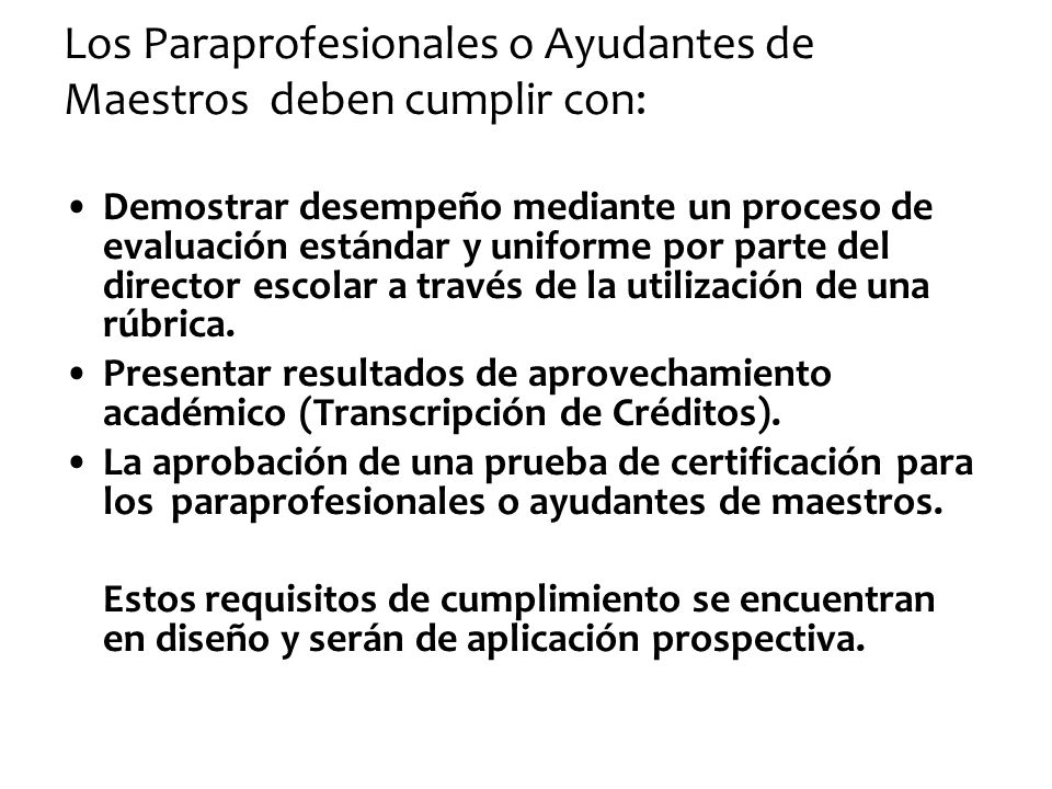 Los Paraprofesionales o Ayudantes de Maestros deben cumplir con: