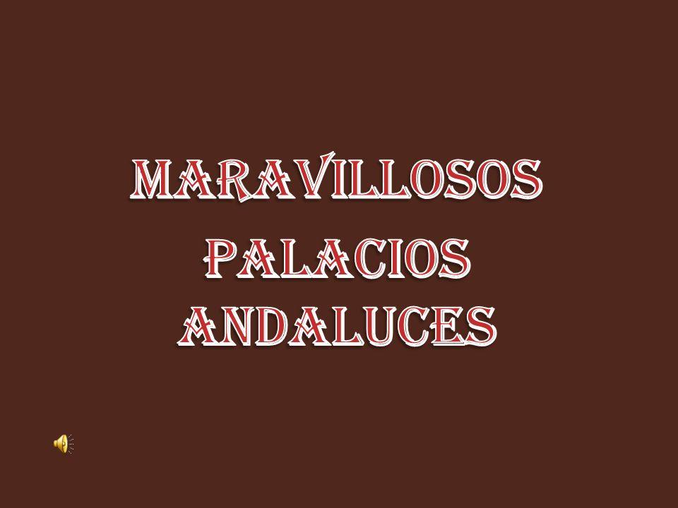 MARAVILLOSOS PALACIOS ANDALUCES