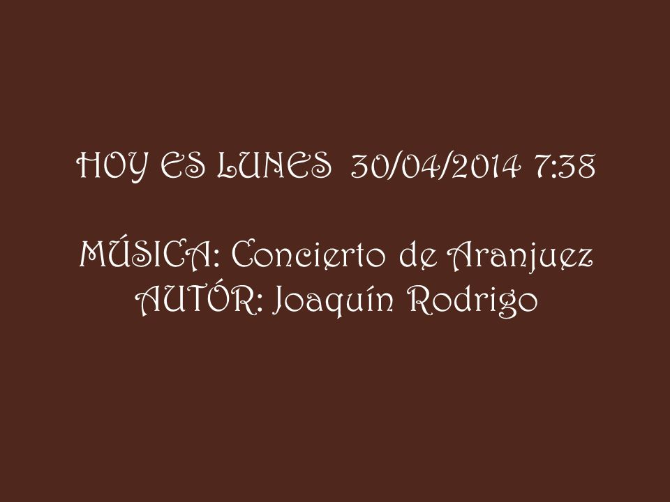 MÚSICA: Concierto de Aranjuez AUTÓR: Joaquín Rodrigo