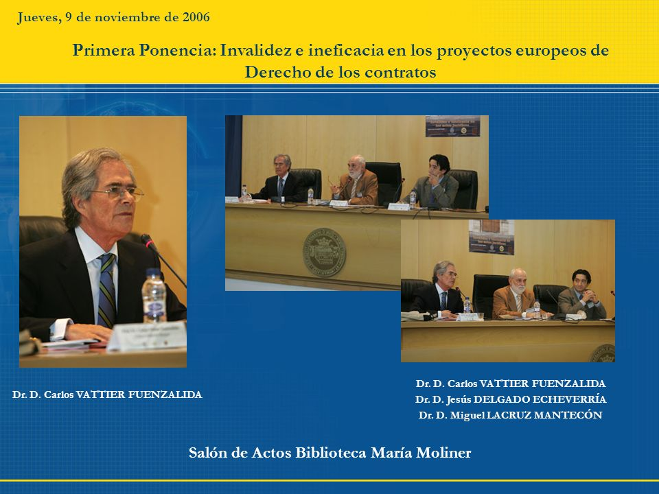 Jueves, 9 de noviembre de 2006 Primera Ponencia: Invalidez e ineficacia en los proyectos europeos de Derecho de los contratos.