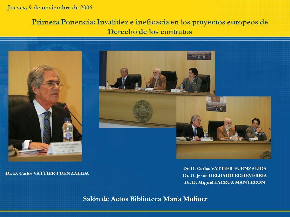 Jueves, 9 de noviembre de 2006Primera Ponencia: Invalidez e ineficacia en los proyectos europeos de Derecho de los contratos.