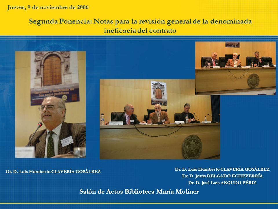 Jueves, 9 de noviembre de 2006 Segunda Ponencia: Notas para la revisión general de la denominada ineficacia del contrato.