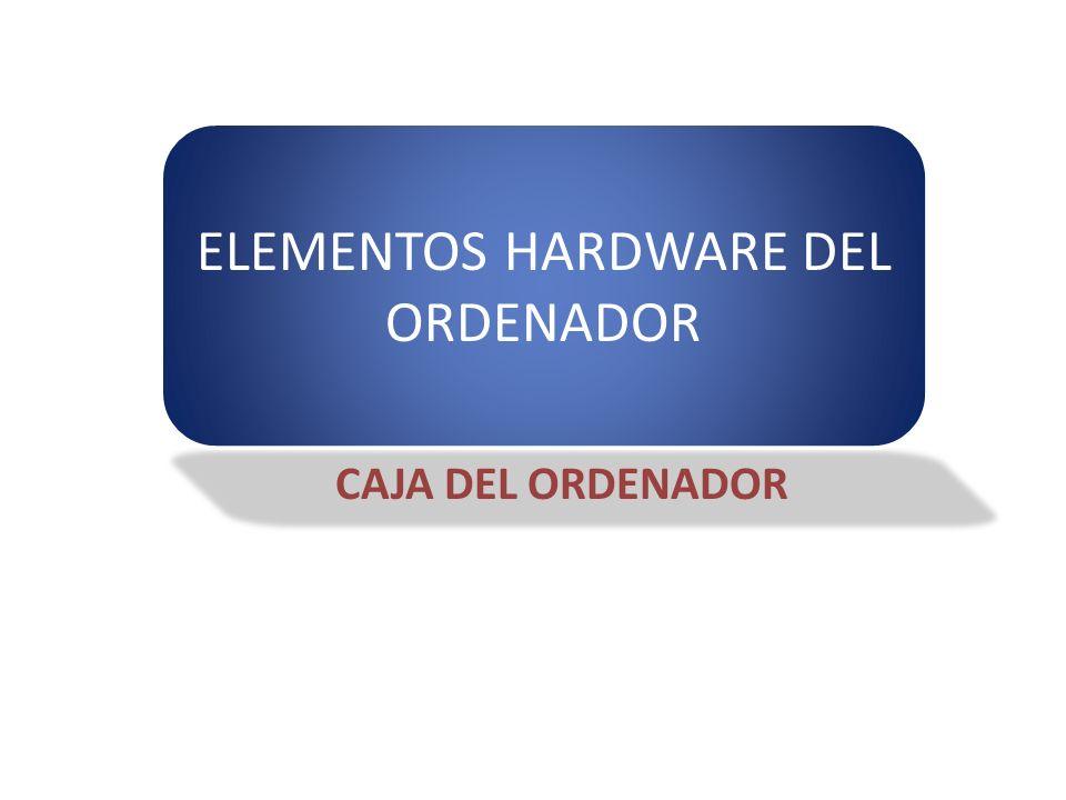 ELEMENTOS HARDWARE DEL ORDENADOR