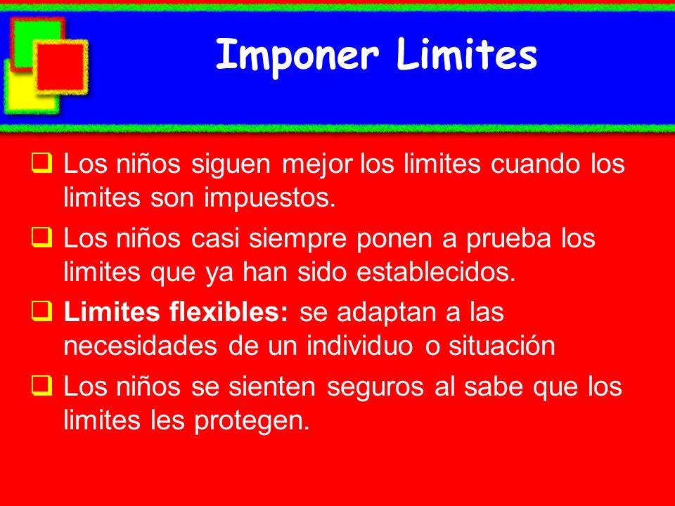Imponer Limites Los niños siguen mejor los limites cuando los limites son impuestos.