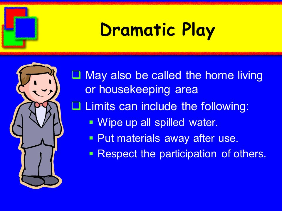 Dramatic Play May also be called the home living or housekeeping area